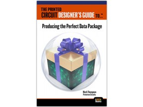 The Printed Circuit Designer's Guide to... Producing the Perfect Data Package